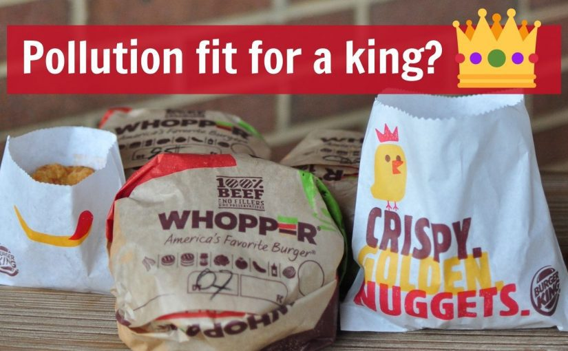 Burger King burgers - pollution fit for a king